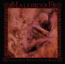 MALEDICERE - Leave Only What is Fit to Burn