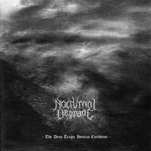Nocturnal Degrade  - The Deep Tragic Human Condition