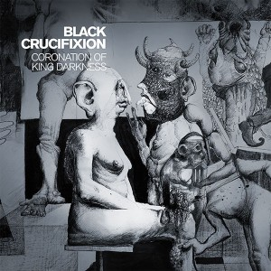 BLACK CRUCIFIXION – CORONATION OF KING DARKNESS