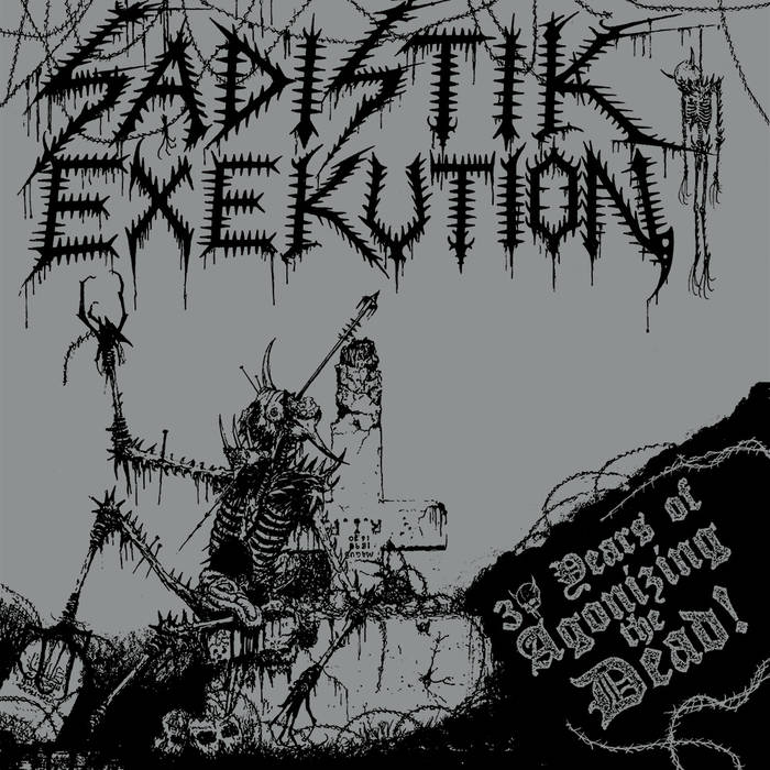 Sadistik Execution - 30 Years of Agonizing the Dead
