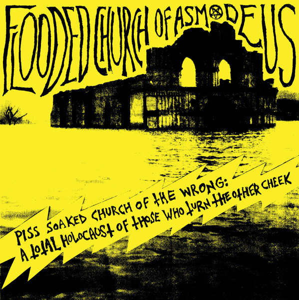 Flooded Church Of Asmodeus – Piss Soaked Church Of The Wrong: A Total Holocaust Of Those Who Turn The Other Cheek