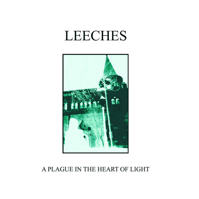 Leeches - A Plague In The Heart of Light