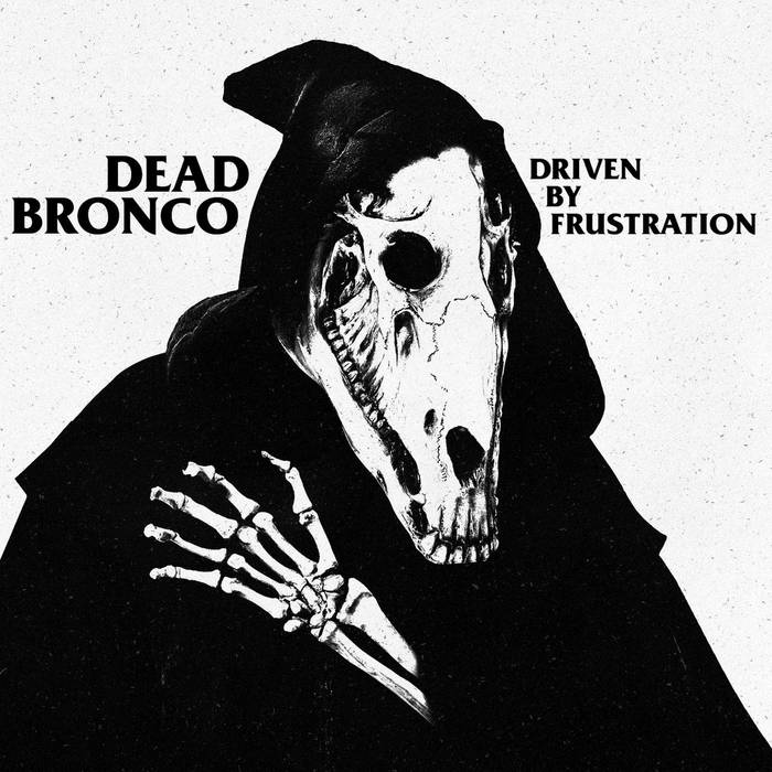 DEAD BRONCO - Driven By Frustration  (Digipack)